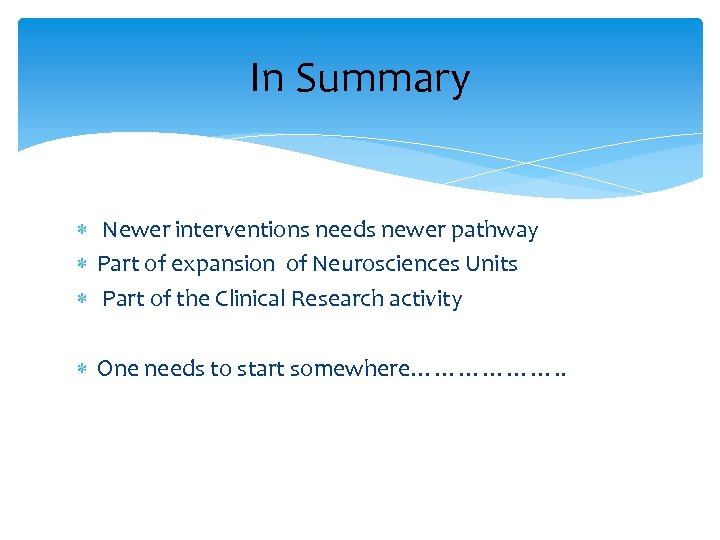 In Summary Newer interventions needs newer pathway Part of expansion of Neurosciences Units Part