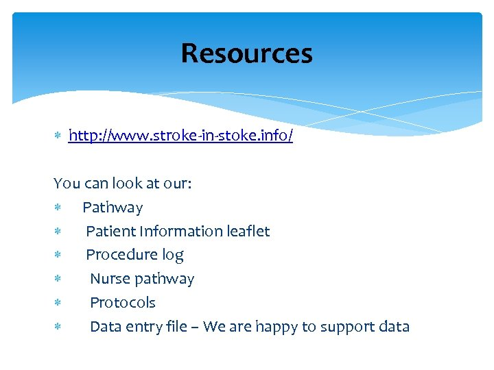 Resources http: //www. stroke-in-stoke. info/ You can look at our: Pathway Patient Information leaflet