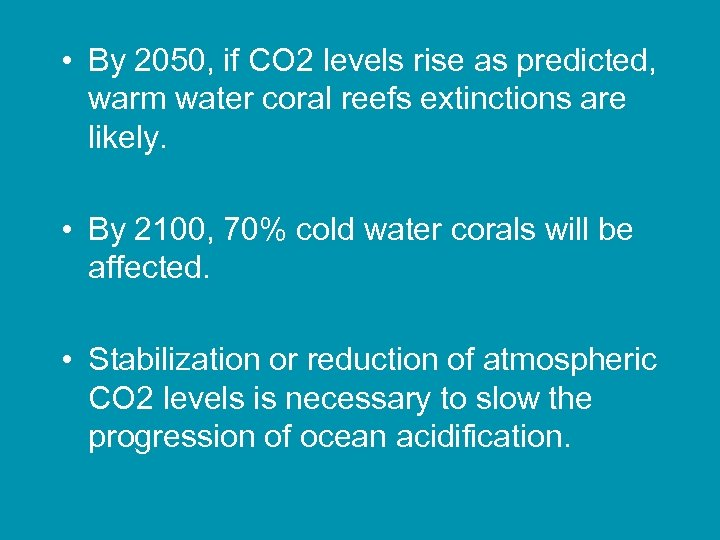• By 2050, if CO 2 levels rise as predicted, warm water coral