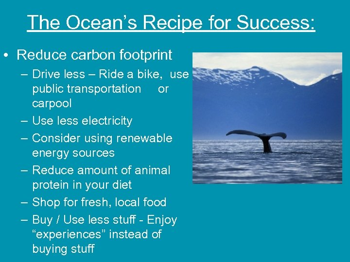 The Ocean's Recipe for Success: • Reduce carbon footprint – Drive less – Ride