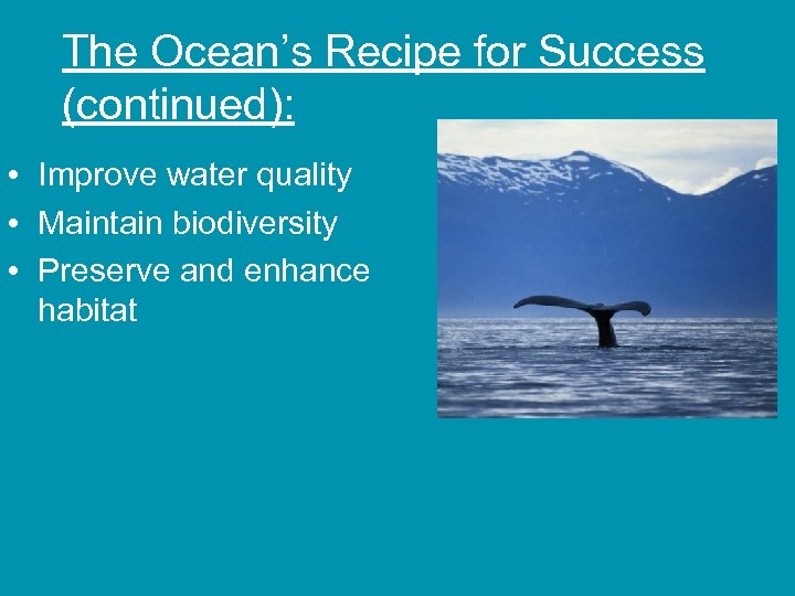 The Ocean's Recipe for Success (continued): • Improve water quality • Maintain biodiversity •