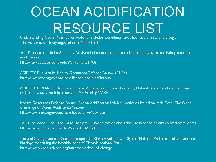OCEAN ACIDIFICATION RESOURCE LIST Understanding Ocean Acidification website, includes workshops, activities, useful links and