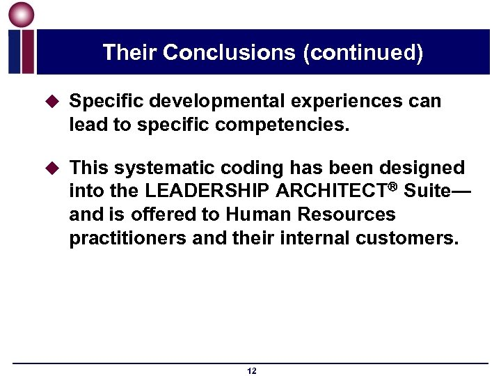 Their Conclusions (continued) u Specific developmental experiences can lead to specific competencies. u This