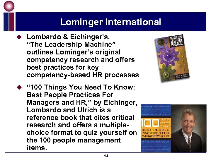 "Lominger International u Lombardo & Eichinger's, ""The Leadership Machine"" outlines Lominger's original competency research"