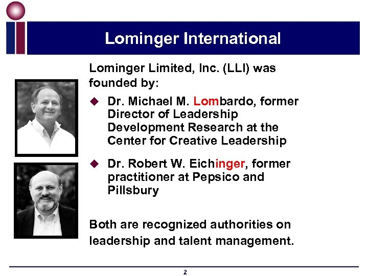 Lominger International Lominger Limited, Inc. (LLI) was founded by: u Dr. Michael M. Lombardo,