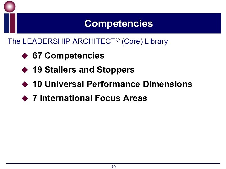 Competencies The LEADERSHIP ARCHITECT® (Core) Library u 67 Competencies u 19 Stallers and Stoppers
