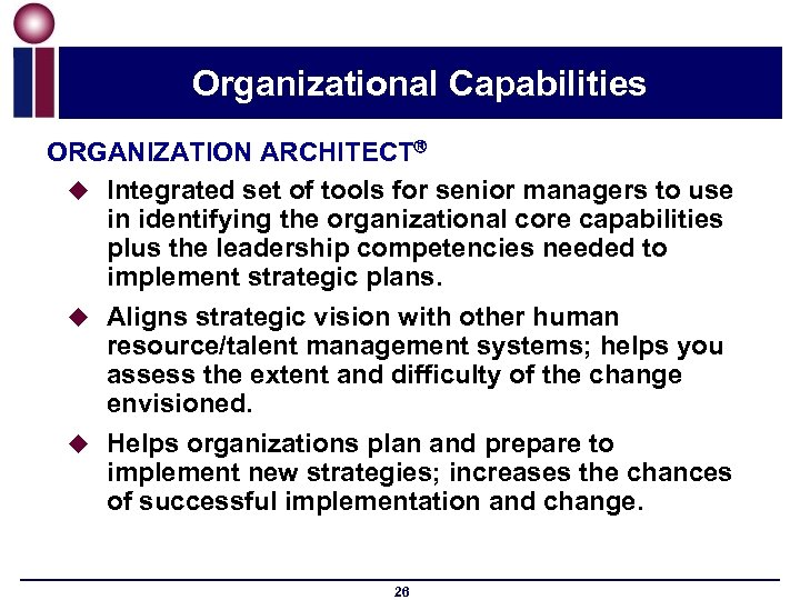 Organizational Capabilities ORGANIZATION ARCHITECT u Integrated set of tools for senior managers to use