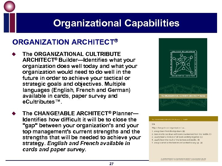 Organizational Capabilities ORGANIZATION ARCHITECT u The ORGANIZATIONAL CULTRIBUTE ARCHITECT® Builder—Identifies what your organization does