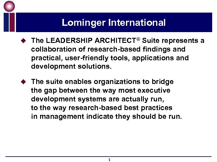 Lominger International u The LEADERSHIP ARCHITECT® Suite represents a collaboration of research-based findings and