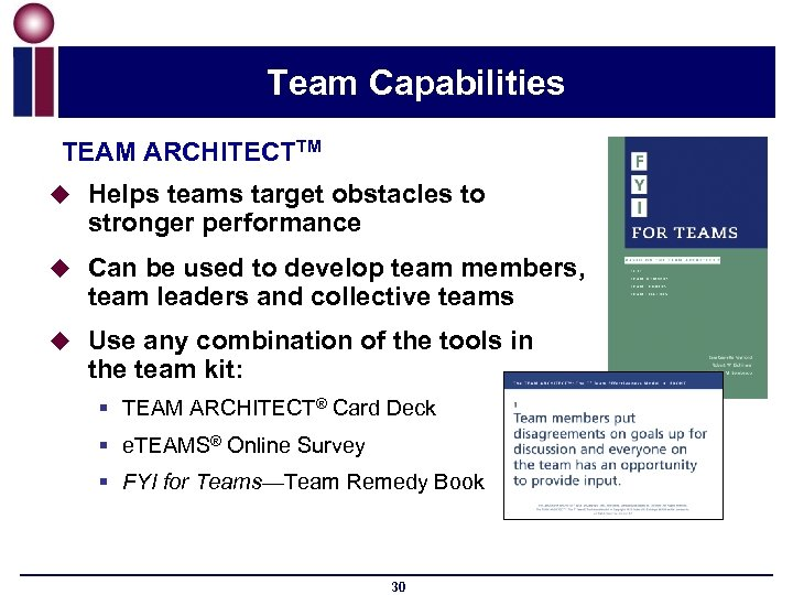 Team Capabilities TEAM ARCHITECTTM u Helps teams target obstacles to stronger performance u Can