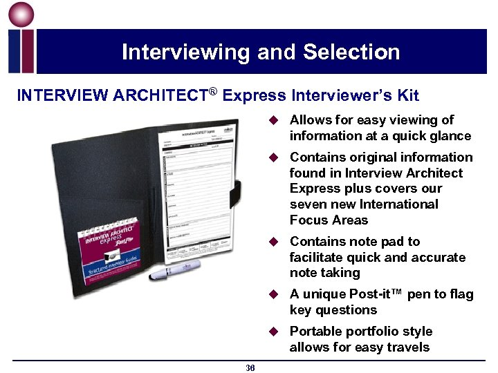 Interviewing and Selection INTERVIEW ARCHITECT® Express Interviewer's Kit u Allows for easy viewing of