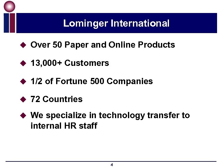 Lominger International u Over 50 Paper and Online Products u 13, 000+ Customers u