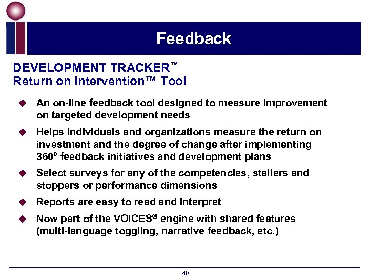 Feedback DEVELOPMENT TRACKER™ Return on Intervention™ Tool u An on-line feedback tool designed to