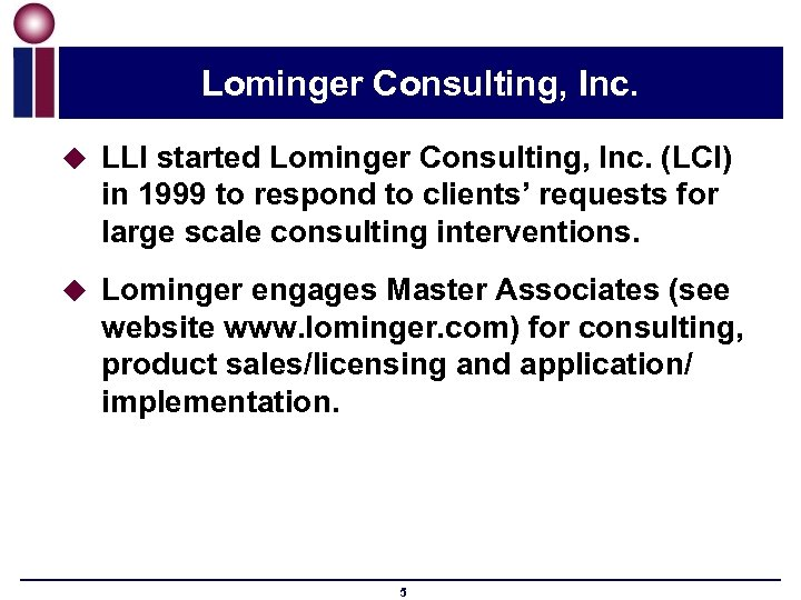 Lominger Consulting, Inc. u LLI started Lominger Consulting, Inc. (LCI) in 1999 to respond