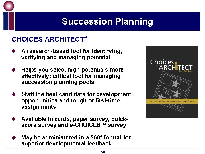 Succession Planning CHOICES ARCHITECT u A research-based tool for identifying, verifying and managing potential