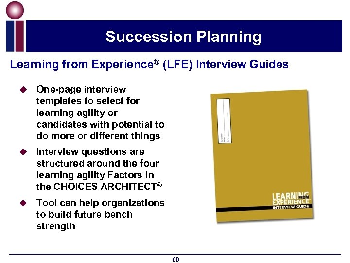 Succession Planning Learning from Experience® (LFE) Interview Guides u One-page interview templates to select