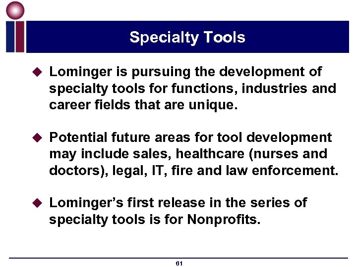 Specialty Tools u Lominger is pursuing the development of specialty tools for functions, industries