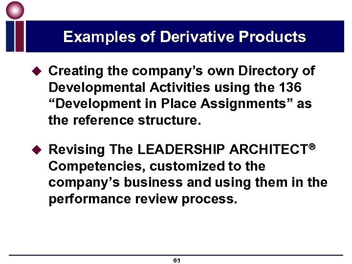 Examples of Derivative Products u Creating the company's own Directory of Developmental Activities using