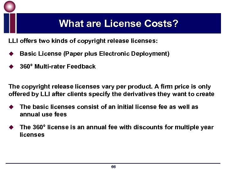 What are License Costs? LLI offers two kinds of copyright release licenses: u Basic