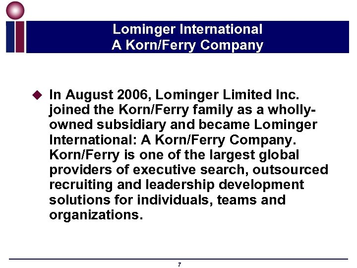Lominger International A Korn/Ferry Company u In August 2006, Lominger Limited Inc. joined the