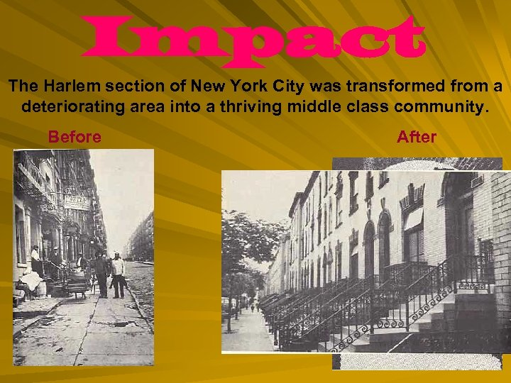 Impact The Harlem section of New York City was transformed from a deteriorating area