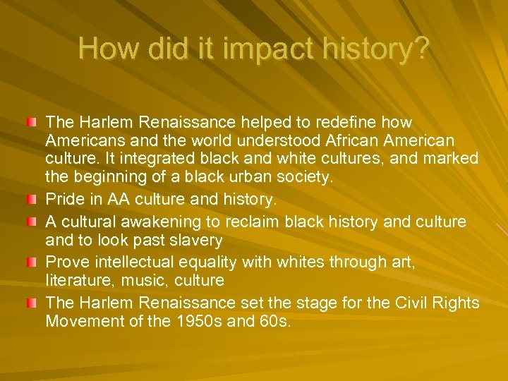 How did it impact history? The Harlem Renaissance helped to redefine how Americans and
