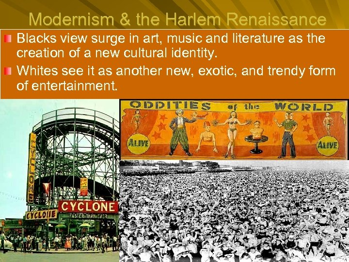 Modernism & the Harlem Renaissance Blacks view surge in art, music and literature as