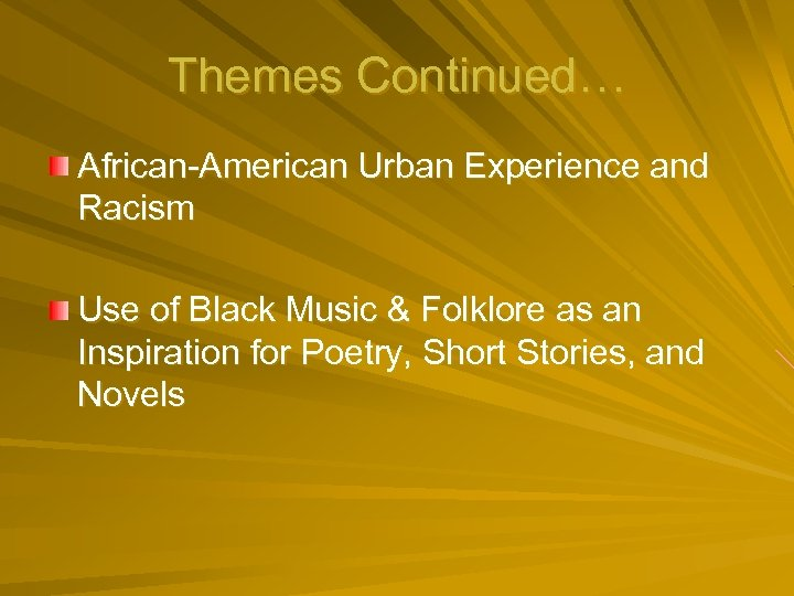 Themes Continued… African-American Urban Experience and Racism Use of Black Music & Folklore as