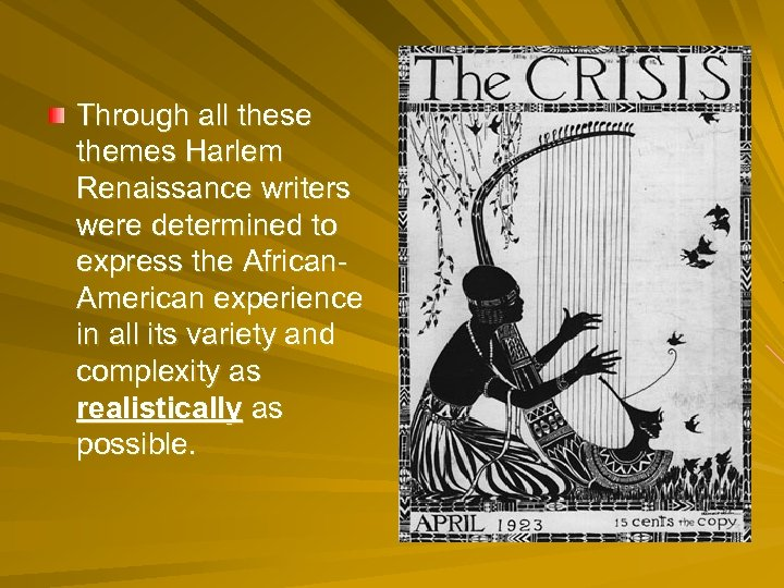 Through all these themes Harlem Renaissance writers were determined to express the African. American