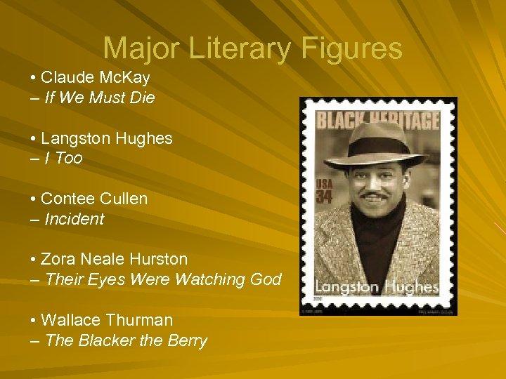 Major Literary Figures • Claude Mc. Kay – If We Must Die • Langston