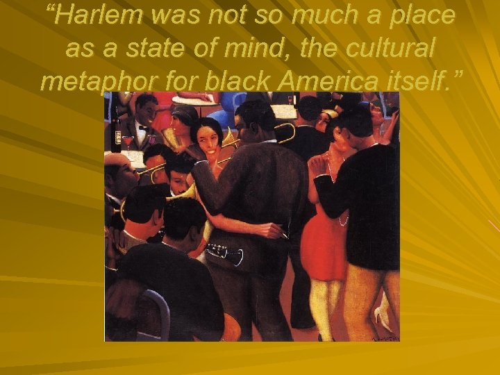 """""""Harlem was not so much a place as a state of mind, the cultural"""