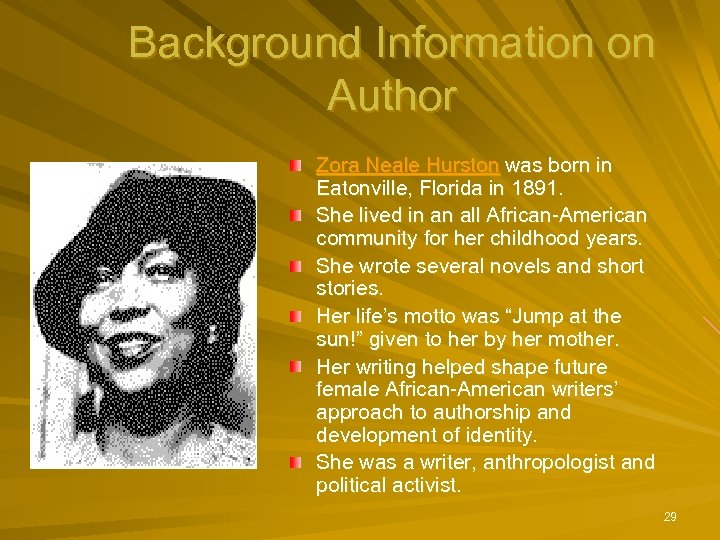 Background Information on Author Zora Neale Hurston was born in Eatonville, Florida in 1891.