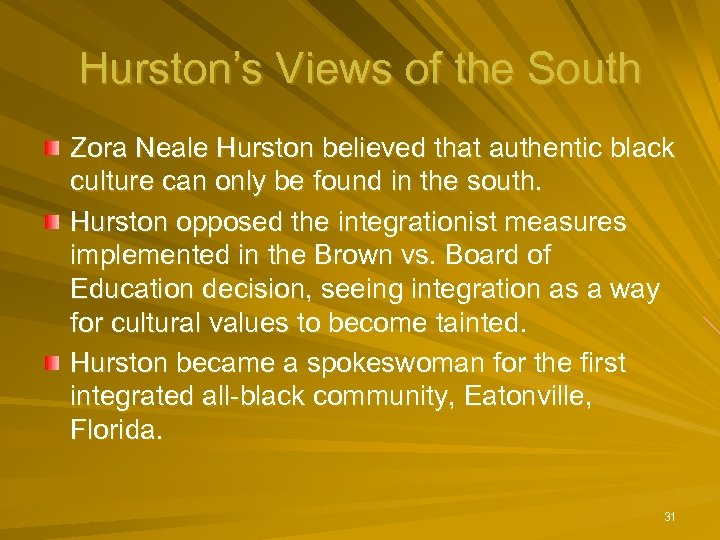 Hurston's Views of the South Zora Neale Hurston believed that authentic black culture can