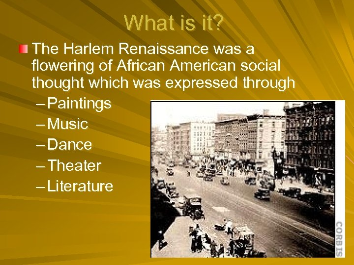 What is it? The Harlem Renaissance was a flowering of African American social thought