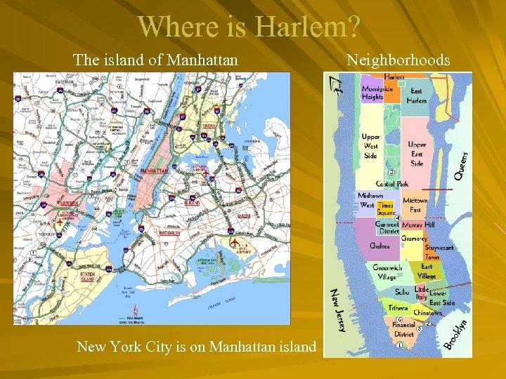 Where is Harlem? The island of Manhattan New York City is on Manhattan island