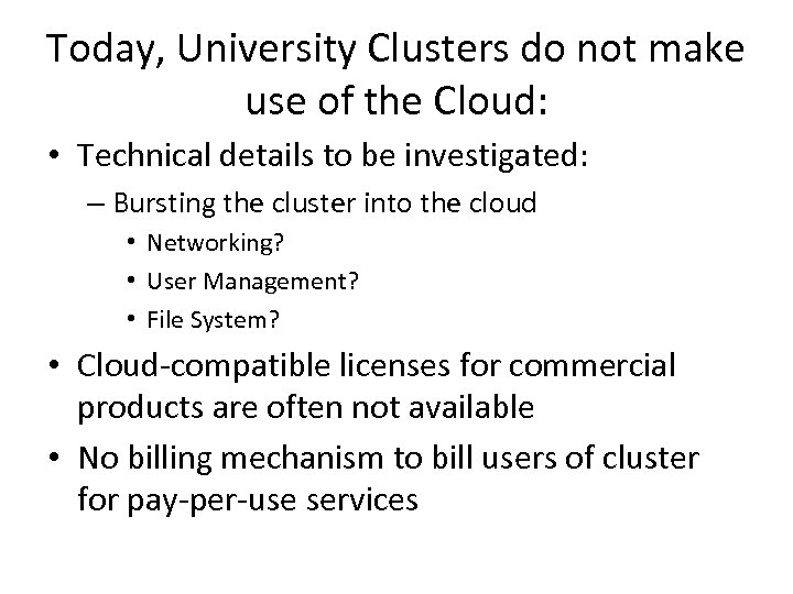 Today, University Clusters do not make use of the Cloud: • Technical details to