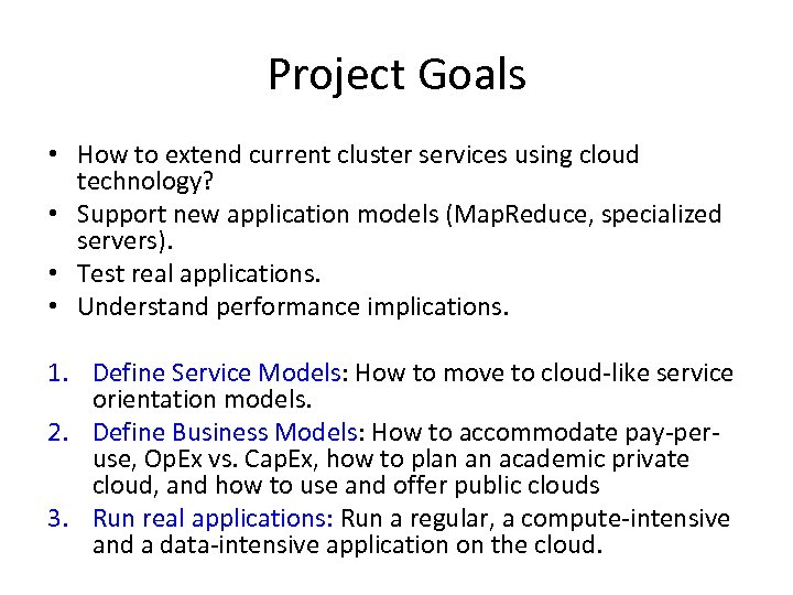 Project Goals • How to extend current cluster services using cloud technology? • Support
