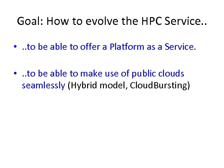 Goal: How to evolve the HPC Service. . • . . to be able