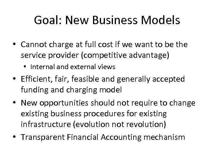 Goal: New Business Models • Cannot charge at full cost if we want to