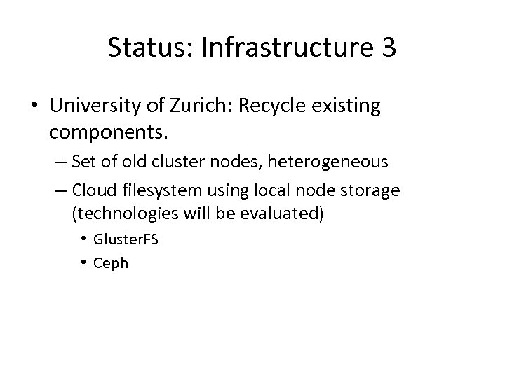 Status: Infrastructure 3 • University of Zurich: Recycle existing components. – Set of old