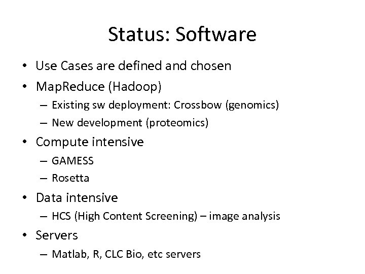 Status: Software • Use Cases are defined and chosen • Map. Reduce (Hadoop) –