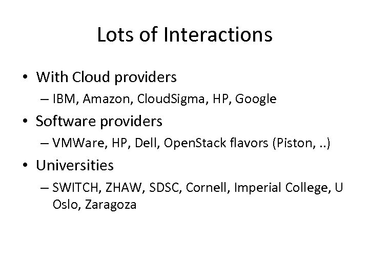 Lots of Interactions • With Cloud providers – IBM, Amazon, Cloud. Sigma, HP, Google