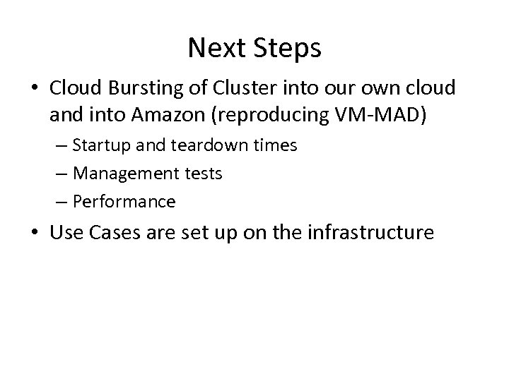 Next Steps • Cloud Bursting of Cluster into our own cloud and into Amazon
