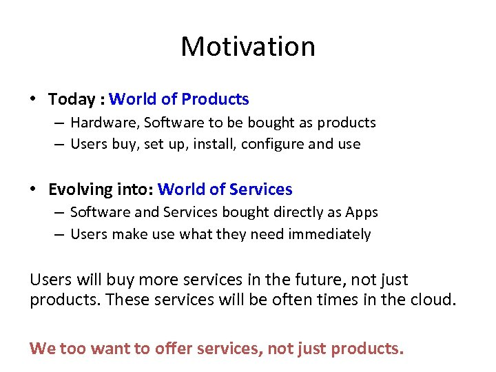Motivation • Today : World of Products – Hardware, Software to be bought as