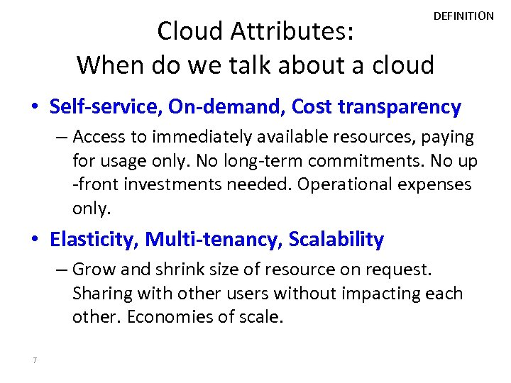DEFINITION Cloud Attributes: When do we talk about a cloud • Self-service, On-demand, Cost