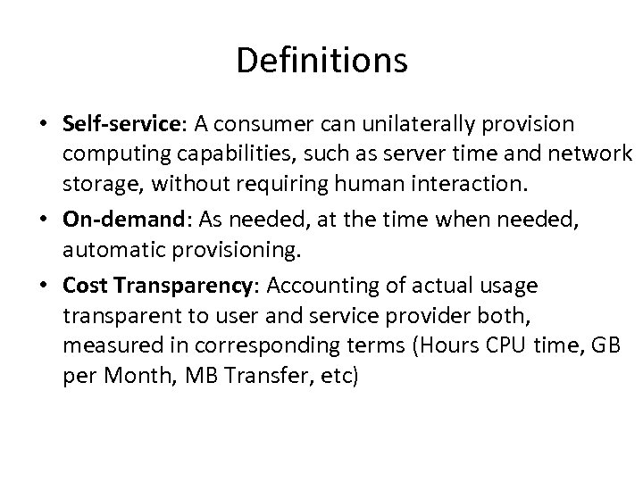 Definitions • Self-service: A consumer can unilaterally provision computing capabilities, such as server time