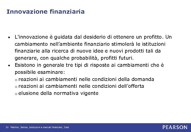 Innovazione finanziaria L'innovazione è guidata dal desiderio di ottenere un profitto. Un cambiamento nell'ambiente
