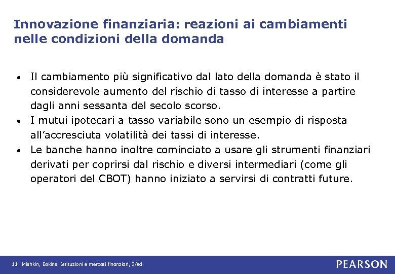 Innovazione finanziaria: reazioni ai cambiamenti nelle condizioni della domanda Il cambiamento più significativo dal