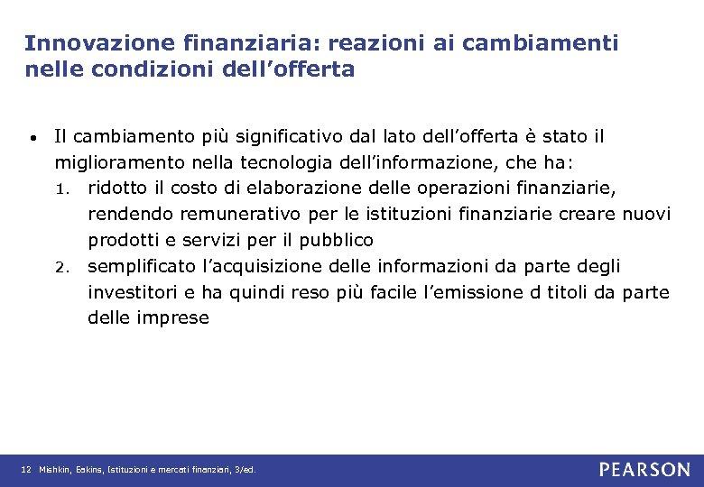 Innovazione finanziaria: reazioni ai cambiamenti nelle condizioni dell'offerta • Il cambiamento più significativo dal