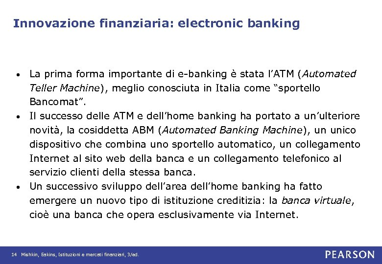 Innovazione finanziaria: electronic banking La prima forma importante di e-banking è stata l'ATM (Automated